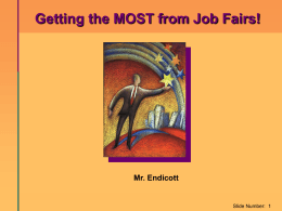 Getting the MOST from Job Fairs! Mr. Endicott Slide Number:  1