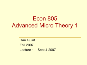 Econ 805 Advanced Micro Theory 1 Dan Quint Fall 2007