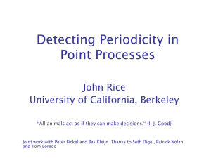 Detecting Periodicity in Point Processes John Rice University of California, Berkeley