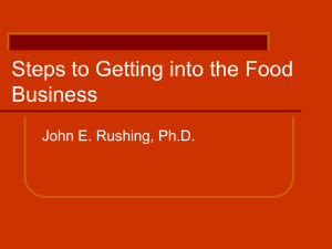 Steps to Getting into the Food Business John E. Rushing, Ph.D.