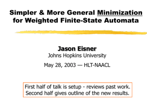 Simpler & More General Minimization for Weighted Finite-State Automata Jason Eisner