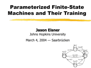 Parameterized Finite-State Machines and Their Training Jason Eisner Johns Hopkins University