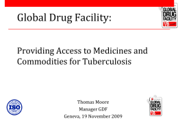 Global Drug Facility: Providing Access to Medicines and Commodities for Tuberculosis Thomas Moore