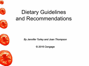Dietary Guidelines and Recommendations By Jennifer Turley and Joan Thompson © 2016 Cengage