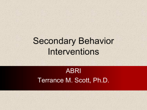 Secondary Behavior Interventions ABRI Terrance M. Scott, Ph.D.