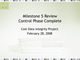 Milestone 5 Review Control Phase Complete Cost Data Integrity Project February 28, 2008