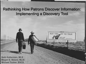 Rethinking How Patrons Discover Information: Implementing a Discovery Tool Beth Ketterman, MLS