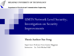 UMTS Network Level Security; Investigation on Security Improvements Thesis Author: Yue Feng