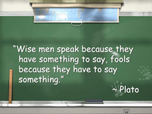 """Wise men speak because they have something to say, fools something."""