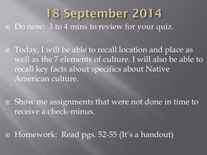 Do now:  3 to 4 mins to review for... Today, I will be able to recall location and place... well as the 7 elements of culture. I will also...