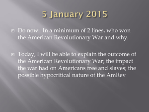Do now:  In a minimum of 2 lines, who... the American Revolutionary War and why.