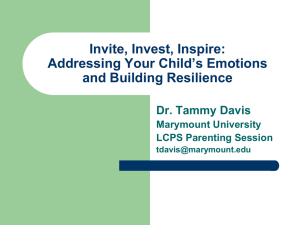 Invite, Invest, Inspire: Addressing Your Child's Emotions and Building Resilience Dr. Tammy Davis