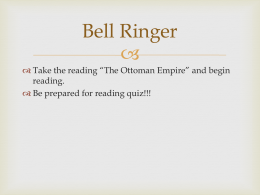 " Bell Ringer  Take the reading ""The Ottoman Empire"" and begin"