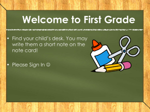 Welcome to First Grade • Find your child's desk. You may