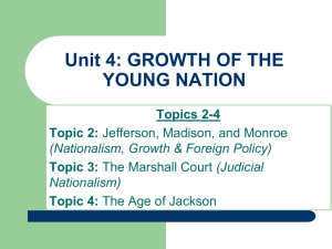 Unit 4: GROWTH OF THE YOUNG NATION Topics 2-4 Topic 2: