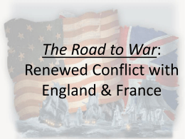 The Road to War Renewed Conflict with England & France