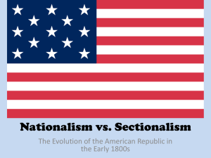 Nationalism vs. Sectionalism The Evolution of the American Republic in
