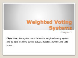 Weighted Voting Systems Chapter 2 Objective: