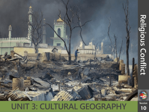 UNIT 3: CULTURAL GEOGRAPHY Religious Confli ct 10