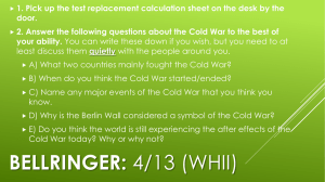 1. Pick up the test replacement calculation sheet on the... door. 2. Answer the following questions about the Cold War to...
