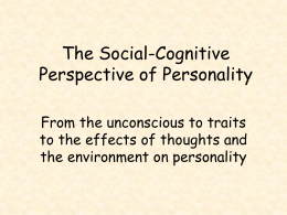 The Social-Cognitive Perspective of Personality From the unconscious to traits