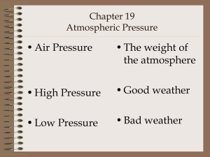 • Air Pressure • The weight of the atmosphere • Good weather
