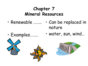 Chapter 7 Mineral Resources • Renewable …….. • Can be replaced in