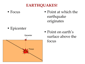 EARTHQUAKES! • Focus • Point at which the earthquake