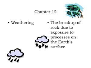 Chapter 12 • Weathering • The breakup of rock due to
