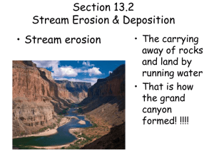 Section 13.2 Stream Erosion & Deposition • Stream erosion • The carrying