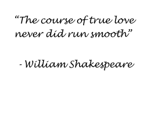 """The course of true love never did run smooth""  - William Shakespeare"