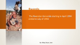 Rwanda The Rwandan Genocide starting in April 1994 By: Abby, Bryce, Jose