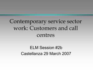 Contemporary service sector work: Customers and call centres ELM Session #2b