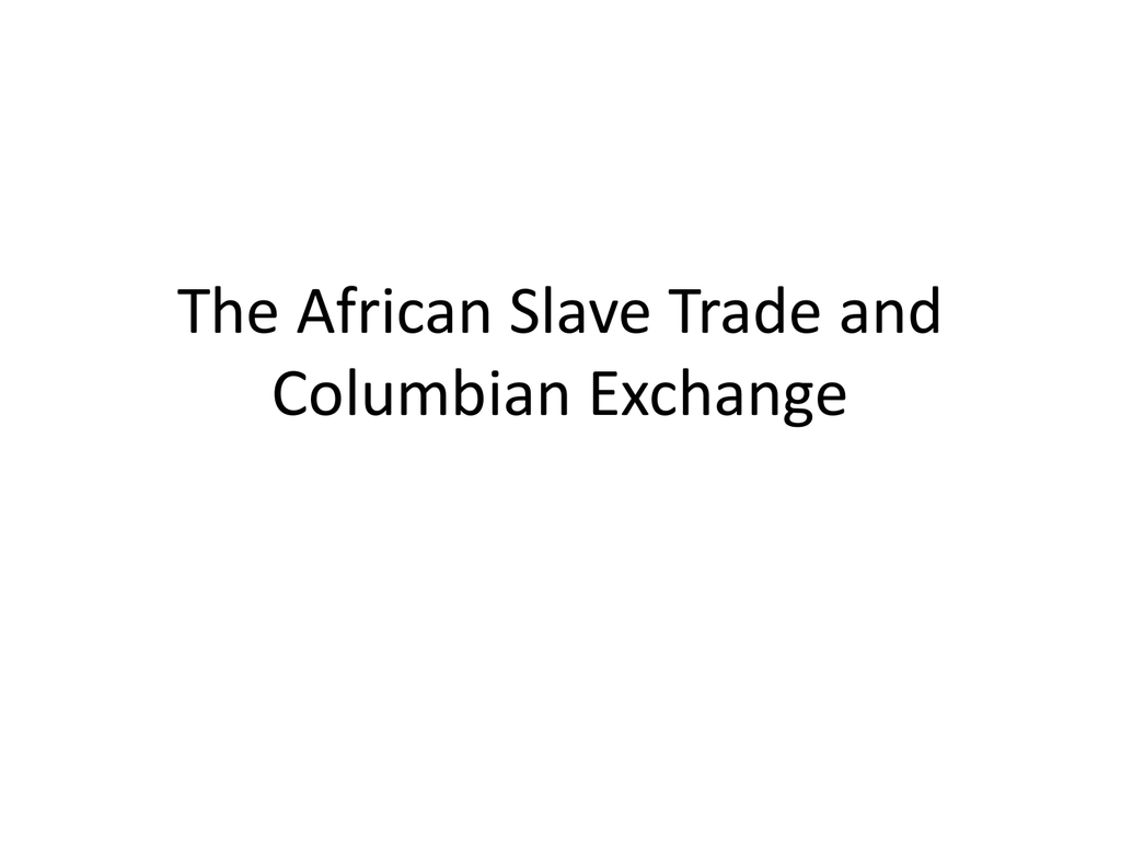 The African Slave Trade and Columbian Exchange