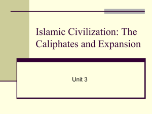 Islamic Civilization: The Caliphates and Expansion Unit 3