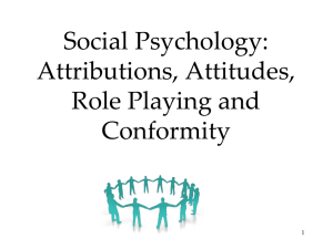 Social Psychology: Attributions, Attitudes, Role Playing and Conformity