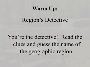 Region's Detective You're the detective!  Read the the geographic region.