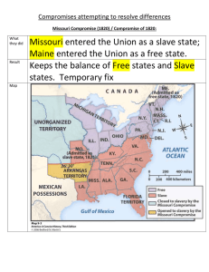 Missouri entered the Union as a slave state;
