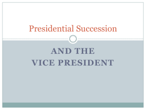 Presidential Succession AND THE VICE PRESIDENT