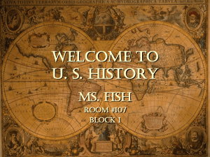 Welcome to U. S. History Ms. Fish Room #107