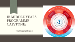 IB MIDDLE YEARS PROGRAMME CAPSTONE: The Personal Project