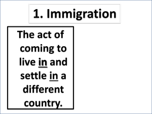 1. Immigration The act of coming to live in and