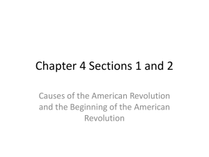Chapter 4 Sections 1 and 2 Causes of the American Revolution Revolution