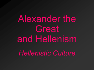 Alexander the Great and Hellenism Hellenistic Culture