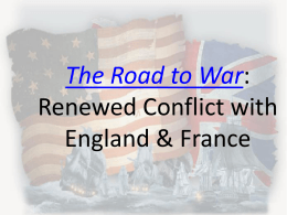 The Road to War : Renewed Conflict with England & France