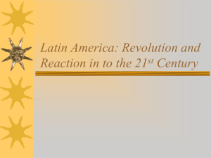 Latin America: Revolution and Reaction in to the 21 Century st