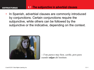 The subjunctive in adverbial clauses • by conjunctions. Certain conjunctions require the