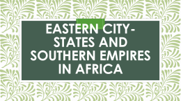 EASTERN CITY- STATES AND SOUTHERN EMPIRES IN AFRICA