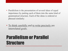 • Parallelism is the presentation of several ideas of equal