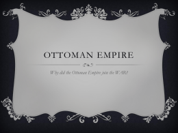 OTTOMAN EMPIRE Why did the Ottoman Empire join the WAR?